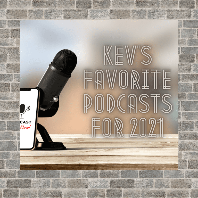 Kev's Favorite Podcasts for 2021