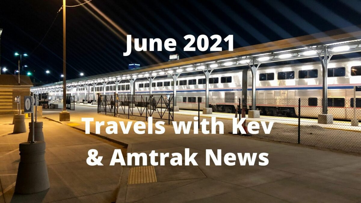 Read more about the article June 2021: Travels with Kev & Amtrak News