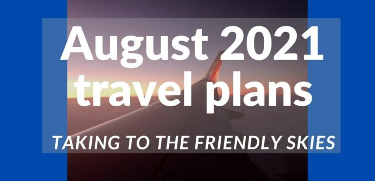 Read more about the article August 2021 travel plans, taking to the friendly skies