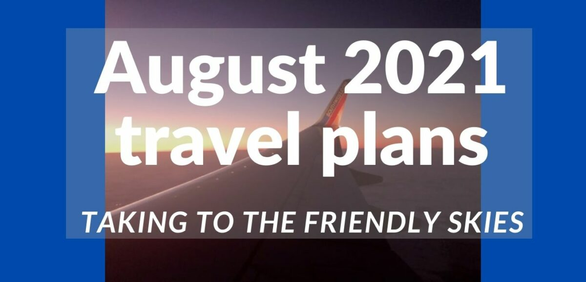 You are currently viewing August 2021 travel plans, taking to the friendly skies