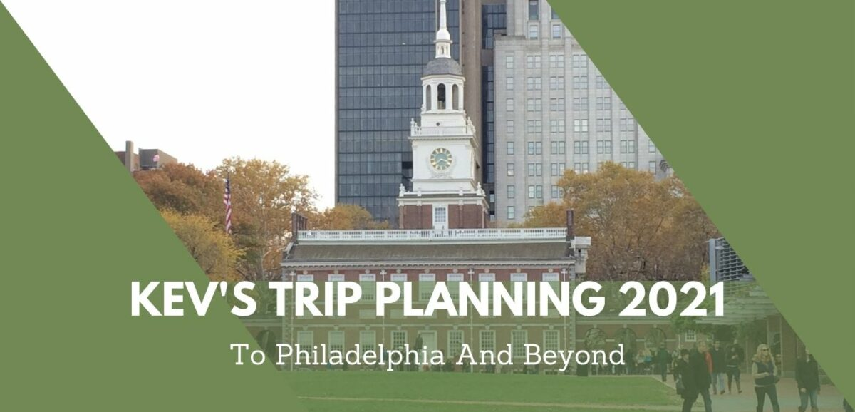 You are currently viewing Kev's 2021 Trip Planning: To Philadelphia And Beyond